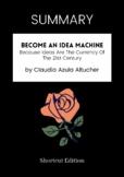 SUMMARY - Become An Idea Machine By Claudia Azula Altucher