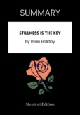 SUMMARY - Stillness Is The Key By Ryan Holiday