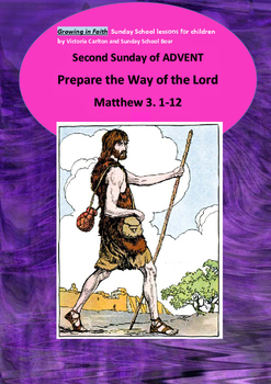 SUNDAY SCHOOL- Advent 2 Year A PREPARE THE WAY OF THE LORD-JOHN THE BAPTIST