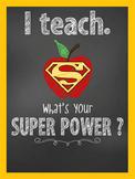 SUPER HERO - Classroom Decor: I TEACH Poster - 18 x 24, you personalize