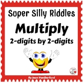 MULTIPLY 2-digits x 2-digits SUPER SILLY RIDDLES ... Grade 4 MATH Problems