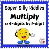 MULTIPLY 4-digits x 1-digit SUPER SILLY RIDDLES ... Grade 4 MATH Problems