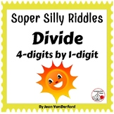 SUPER SILLY RIDDLES   Divide 4-digits by 1-digit ...  Grade 4 MATH Problems