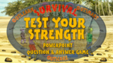 SURVIVAL: TEST YOUR STRENGTH - A PowerPoint question & answer game for 2 teams