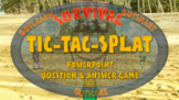 SURVIVAL: TIC-TAC-SPLAT - A PowerPoint question and answer game for 2 teams
