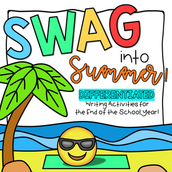 SWAG into Summer! Differentiated Writing Tasks to End the School Year!