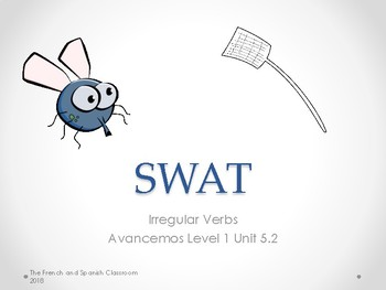 SWAT:Fly Swatter Game- Irregular verbs in Spanish-Avancemos Level 1 Unit 5.2
