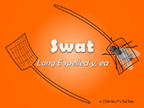 SWAT!  (Long E spelled y, ea)