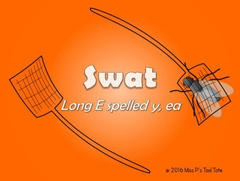 SWAT!  (Long E spelled y, ea)