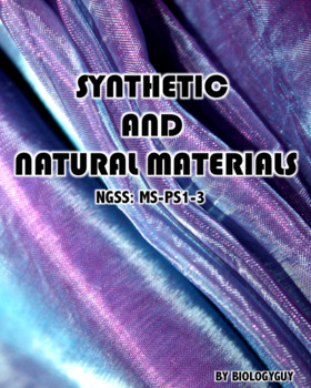 SYNTHETIC AND NATURAL MATERIALS (NGSS MS. PS1-3)