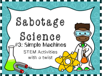 Sabotage Science-STEM activities with a twist #3: Simple Machines