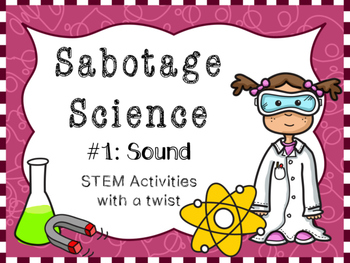 Sabotage Science-STEM activities with a twist #1: Sound