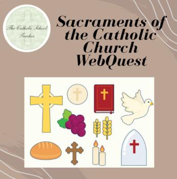 Sacraments of the Catholic Church WebQuest