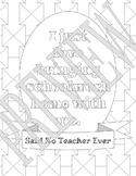 Said No Teacher Ever Coloring Page - Schoolwork