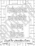 Said No Teacher Ever Coloring Page - Spring Break