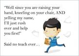 Said No Teacher Ever!