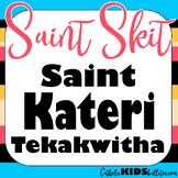 Saint Kateri Tekakwitha: Readers Theater Skit: A Play abou