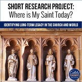 Saint Legacy Research Assignment: Where is my Saint Today? (Catholic)