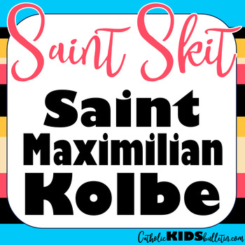Saint Maximilian Kolbe: Readers Theater Skit: A Play About a Catholic Saint