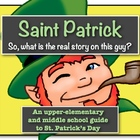 Saint Patrick: What's the Story with this Guy?  (A guide to St. Patrick's Day!)