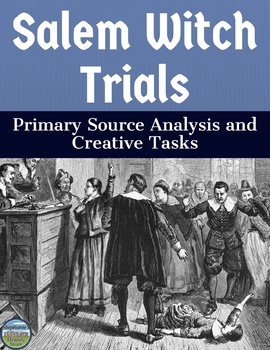 Salem Witch Trials Primary Source Analysis and Creative Tasks