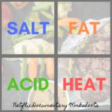 Salt Fat Acid Heat Documentary Worksheets (Culinary Arts,