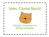 Sam, Come Back Graphic Organizers and Writing Templates (R