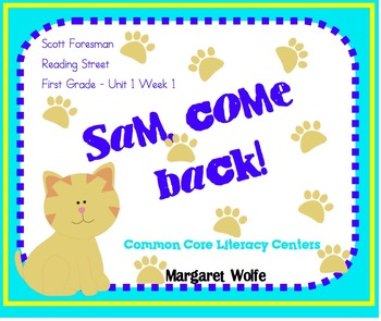Sam, Come Back! Reading Street Unit 1 Week 1 Common Core Literacy Centers