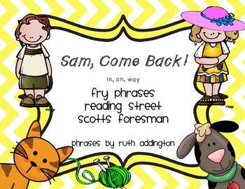 Sam, Come Back! Unit 1, Reading Street Fry Phrases