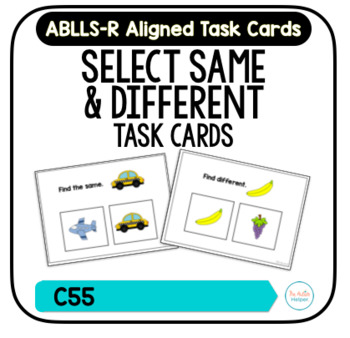 Same & Different Task Cards [ABLLS-R Aligned C55]