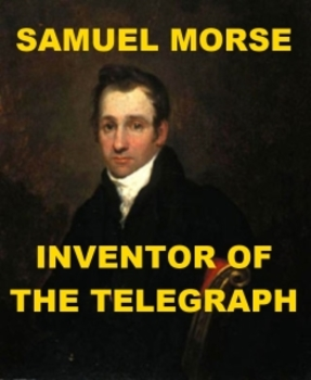 Samuel Morse - Inventor of the Telegraph