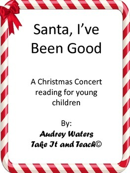 Santa I've Been Good! A Christmas Concert Reading