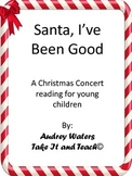 Santa I've Been Good! A Christmas Concert Reading