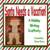 Santa Needs a Vacation! - Holiday Writing Craftivity