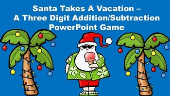 Santa Takes A Vacation - A Three Digit Addition/Subtractio