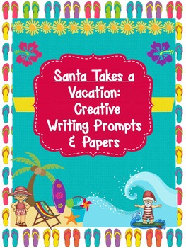 Santa Takes a Vacation! 6 Creative Christmas Writing Prompts w/matching papers