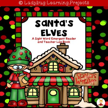 Santa's Elves (A Sight Word Emergent Reader and Teacher Lap Book)