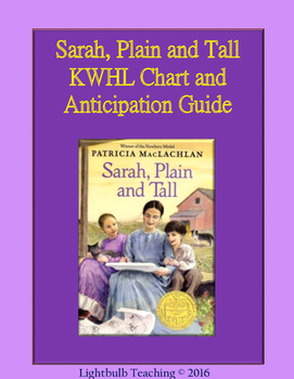 Sarah, Plain and Tall Anticipation Guide and KWHL Chart