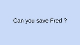 Save Fred (Engineering Design Process)