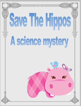 Save the Hippos: A science mystery. NGSS aligned activity.