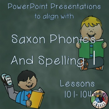 Saxon Phonics and Spelling 1st Grade 1 Lessons 101-104 PowerPoints