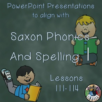 Saxon Phonics and Spelling 1st Grade 1 Lessons 111-114 PowerPoints