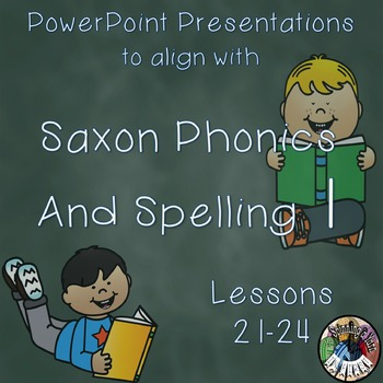 Saxon Phonics and Spelling 1st Grade 1 Lessons 21-24 PowerPoints