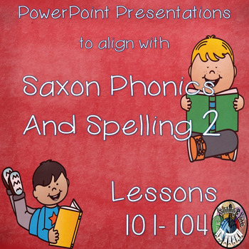 Saxon Phonics and Spelling Grade 2 Lessons 101-104 PowerPoints (Second Grade)
