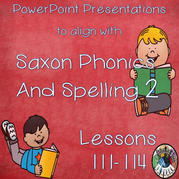 Saxon Phonics and Spelling Grade 2 Lessons 111-114 PowerPoints (Second Grade)