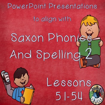 Saxon Phonics and Spelling Grade 2 Lessons 51-54 PowerPoints (Second Grade)