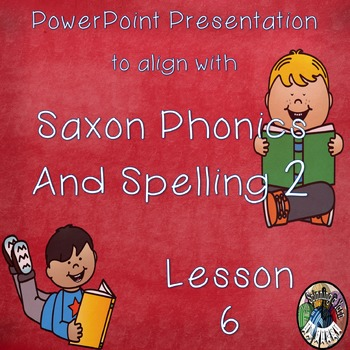 Saxon Phonics and Spelling Grade 2 Lessons 6 PowerPoint (Second Grade)
