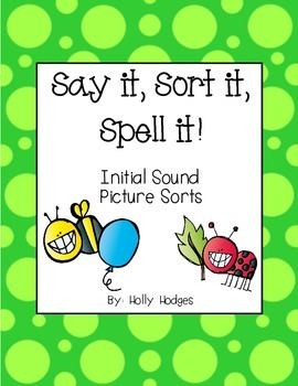 Say It, Sort It, Spell It {Initial Sounds}