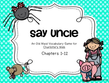 Say Uncle (Old Maid) Charlotte's Web Vocabulary (Ch. 1-12)