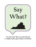 Say What? - A Virginia Studies Game Similiar to Mad Gab